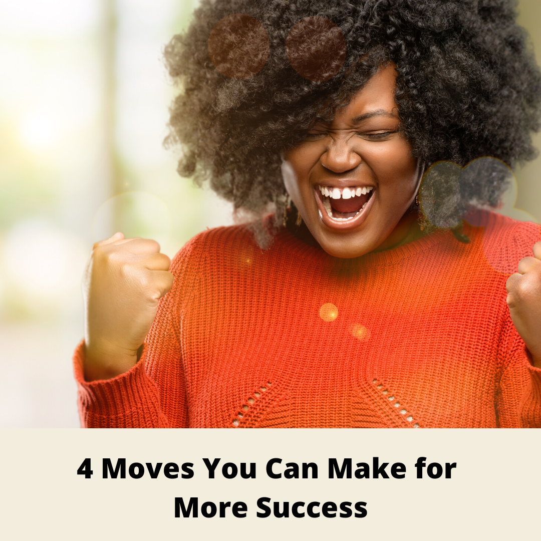 4 Moves You Can Make for More Success