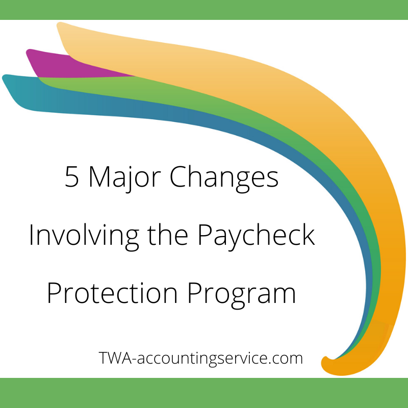 5 Major Changes Involving the Paycheck Protection Program